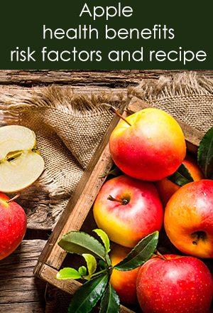 Apple health benefits, risk factors and recipe