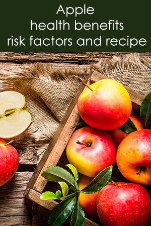 Apple health benefits, risk factors and recipe